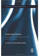 Consuming Families: Buying, Making, Producing Family Life in the 21st Century