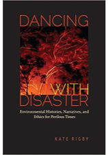 Dancing with Disaster Environmental Histories, Narratives, and Ethics for Perilous Times