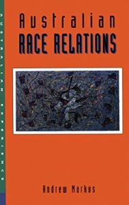 Australian Race Relations 1788 – 1993(Allen & Unwin, Sydney, 1994)