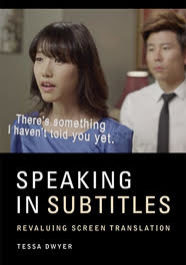 Speaking in Subtitles: Revaluing Screen Translation