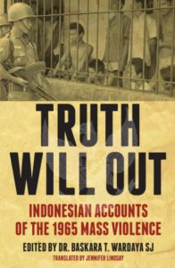 Truth Will Out: Indonesian Accounts of the 1965 Mass Violence, the first book in the Herb Feith Translation Series published by Monash University Publishing
